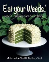 Eat your Weeds!: with 90 delicious recipes (Hardback)