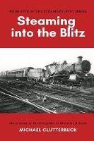 Steaming into the Blitz: More Tales of the Footplate in Wartime Britain - Steaming Into 5 (Paperback)