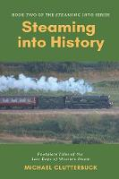 Steaming into History: Footplate Tales of the Last Days of Western Steam - Steaming Into 2 (Paperback)