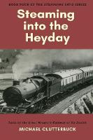 Steaming into the Heyday: Tales of the Great Western Railway at its Zenith - Steaming Into 4 (Paperback)
