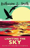 Lighting the Sky: Book Five of the Coming Back to Cornwall series - Coming Back to Cornwall 5 (Paperback)