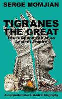 Tigranes the Great: The Rise and Fall of an Ancient Empire (Paperback)