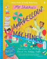 Mr Shaha's Marvellous Machines: adventures in making round the kitchen table (Hardback)