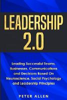 Leadership 2.0: Leading Successful Teams, Businesses, Communications and Decisions Based On Neuroscience, Social Psychology and Leadership Principles (Paperback)