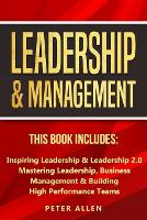Leadership & Management: This Book Includes: Inspiring Leadership & Leadership 2.0. Mastering Leadership, Business Management & Building High Performance Teams (Paperback)