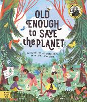 Old Enough to Save the Planet: With a foreword from the leaders of the School Strike for Climate Change - Changemakers (Paperback)