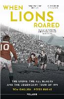 When Lions Roared: The Lions, the All Blacks and the Legendary Tour of 1971 (Paperback)