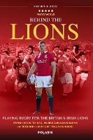 Behind the Lions: Playing Rugby for the British & Irish Lions (Paperback)