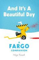 And it's a Beautiful Day: A Fargo Companion (Hardback)