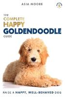 The Complete Happy Goldendoodle Guide: The A-Z Manual for New and Experienced Owners (Paperback)