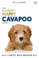 The Complete Happy Cavapoo Guide: The A-Z Manual for New and Experienced Owners (Paperback)