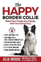 The Happy Border Collie: Raise Your Puppy to a Happy, Well-Mannered dog (Paperback)