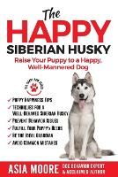 The Happy Siberian Husky: Raise Your Puppy to a Happy, Well-Mannered Dog (Paperback)
