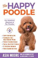 The Happy Poodle: The Happiness Guide for Standard, Miniature & Toy Poodles (Paperback)