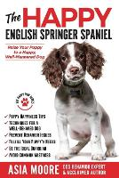 The Happy English Springer Spaniel: Raise your Puppy to a Happy, Well-Mannered Dog (Paperback)