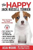 The Happy Jack Russell Terrier: Raise Your Puppy to a Happy, Well-Mannered Dog (Happy Paw Series) (Paperback)