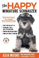 The Happy Miniature Schnauzer: Raise your Puppy to a Happy, Well-Mannered Dog (Happy Paw Series) (Paperback)