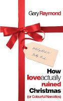 How Love Actually Ruined Christmas: (or Colourful Narcotics) (Paperback)