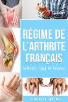 Regime De L'arthrite En Francais/arthritis Diet In French: Regime Anti-inflammatoire Pour Le Soulagement De La Douleur Arthritique (Paperback)