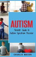 Autism: Parents' Guide to Autism Spectrum Disorder: autism books for children (Hardback)