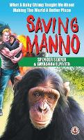 Saving Manno: What a Baby Chimp Taught Me About Making the World a Better Place (Hardback)