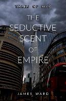 The Seductive Scent of Empire (Paperback)