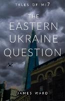The Eastern Ukraine Question (Hardback)