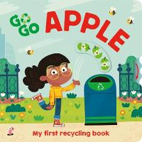 Go, Go, Apple: My first recycling book - Go Go Eco! (Board book)