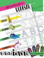 Aprendiendo a repasar Lineas Formas Letras Numeros: Libro de actividades para ninos de 3 a 6 anos para aprender a repasar lineas, formas, letras y numeros. Ninos en edad preescolar, educacion infantil y escolar (Paperback)