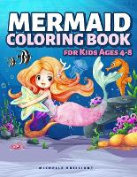 Mermaid Coloring Book for Kids Ages 4-8: 50 Images with Marine Scenarios That Will Entertain Children and Engage Them in Creative and Relaxing Activities (Paperback)