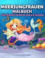Meerjungfrauen Malbuch fur Kinder im Alter von 4-8 Jahren: 50 Bilder mit Meeresszenarien, die Kinder Unterhalten und Sie in Kreative und Entspannende Aktivitaten Einbeziehen (Paperback)