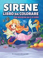 Sirene Libro da Colorare per Bambini dai 4-8 anni: 50 immagini con scenari marini che faranno divertire i bambini e li impegneranno in attivita creative e rilassanti (Hardback)
