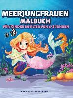 Meerjungfrauen Malbuch fur Kinder im Alter von 4-8 Jahren: 50 Bilder mit Meeresszenarien, die Kinder Unterhalten und Sie in Kreative und Entspannende Aktivitaten Einbeziehen (Hardback)