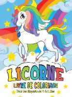 Licorne Livre de Coloriage: pour les Enfants de 4 a 8 Ans - Unicorn Coloring Book (French version) (Hardback)