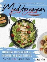 Mediterranean Diet Cookbook: Easy and Tasty Recipes for Healthy Eating Every Day. Learn How to Lose Weight, and Decrease the Risk of Diseases. Your Perfect 7-Day Meal Plan Is Included (Hardback)