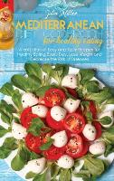 Mediterranean Diet Cookbook For Healthy Eating: A collection of Easy and Tasty Recipes for Healthy Eating Every Day, Lose Weight and Decrease the Risk of Diseases (Hardback)