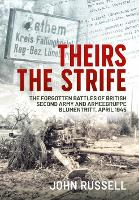 Theirs the Strife: The Forgotten Battles of British Second Army and Armeegruppe Blumentritt, April 1945 (Paperback)