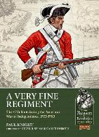 A Very Fine Regiment: The 47th Foot During the American War of Independence, 1773-1783 - From Reason to Revolution (Paperback)