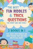 The Best Fun Riddles & Trick Questions for Smart Kids and Family: 3 Books in 1 700 Jokes, Math Riddles and Brain Teasers That Kids and Adults Will Enjoy (Paperback)