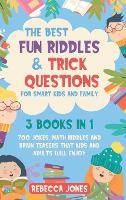 The Best Fun Riddles & Trick Questions for Smart Kids and Family: 3 Books in 1 700 Jokes, Math Riddles and Brain Teasers That Kids and Adults Will Enjoy (Hardback)