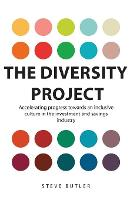 The Diversity Project: Accelerating progress towards an inclusive culture in the investment and savings industry (Paperback)