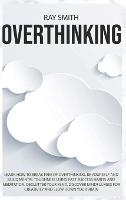 Overthinking: Learn How to Break Free of Overthinking, Be Yourself and Build Mental Toughness Using Fast Success Habits and Meditation. Declutter Your Mind, Discover Mindfulness for Creativity and Slow Down Your Brain (Hardback)
