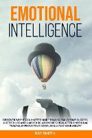 Emotional Intelligence: Discover Why It Can Matter More Than IQ: Build Your Success, A Better Life and Happier Relationships. Heal After Emotional Trauma, Improve Your Social Skills and Your Agility (Paperback)