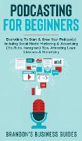 Podcasting For Beginners Everything to Start & Grow Your Podcast(s) Including Social Media Marketing & Advertising (YouTube, Instagram) Tips, Attracting Loyal Listeners& Monetizing: Everything To Start& Grow Your Podcast(s) Including Socia (Hardback)