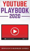 YouTube Playbook 2020 The Practical Guide to Rapidly Growing Your YouTube Channel, Building Your Loyal Tribe, and Monetising Your Following ithout Selling Your Soul: The Practical Guide To Rapidly Growing Your YouTube Channels, Building a Loyal Tribe, and (Hardback)