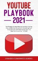 YouTube Playbook 2021: The Practical Guide & Secrets For Growing Your Channel, Making Money As A Video Influencer, Mastering Social Media Marketing, Mastering Social Media Marketing (Paperback)