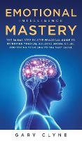 Emotional Intelligence Mastery (EQ): The Guide to Mastering Emotions and Why It Can Matter More Than IQ: The Guide to Mastering Emotions and Why It Can Matter More Than IQ (Hardback)