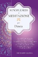 Mindfulness e Meditazione per l' Ansia: Combatti l'Ansia Attraverso la Meditazione Mindfulness. Una Pratica per Raggiungere il Benessere Fisico e Mentale con il Bilanciamento dei Chakra - Discipline Olistiche, Mindfulness E Meditazione (Paperback)