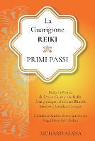 La Guarigione Reiki: Primi Passi: Inizia la Pratica dell'Auto-Guarigione Reiki. Una Guida per Eliminare Blocchi Emotivi e Irradiare Energia. Combatti Ansia e Stress Attraverso l'Equilibrio dei Chakra - Discipline Olistiche, Mindfulness E Meditazione (Paperback)