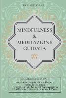 Mindfulness e Meditazione Guidata: 4 in 1: Programma completo di Mindfulness e Meditazione Guidata. Tecniche Olistiche Reiki per l' autoguarigione, l' equilibrio dei Chakra e la riduzione dell' ansia - Discipline Olistiche, Mindfulness E Meditazione (Paperback)